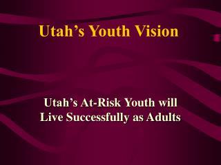 Utah s Youth Vision