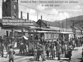 Lezione 23 Dalla ripresa di fine secolo alla Prima guerra mondiale
