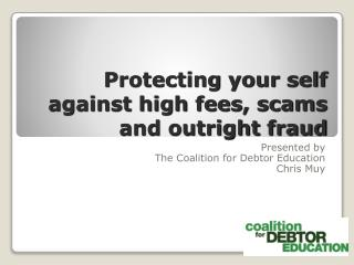 Protecting your self against high fees, scams and outright fraud
