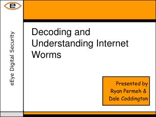 Decoding and Understanding Internet Worms