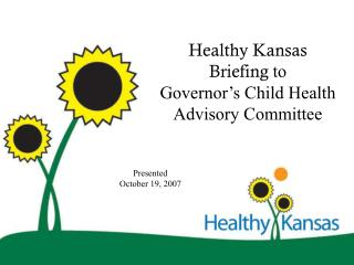 Healthy Kansas Briefing  to  Governor's Child Health Advisory Committee