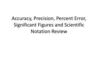 Accuracy, Precision, Percent Error, Significant Figures and Scientific Notation Review