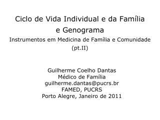 Guilherme Coelho Dantas Médico de Família guilherme.dantas@pucrs.br FAMED, PUCRS