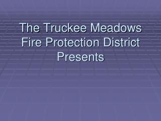 The  Truckee Meadows  Fire Protection District Presents