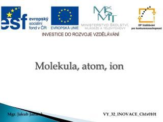 Molekula , atom, ion