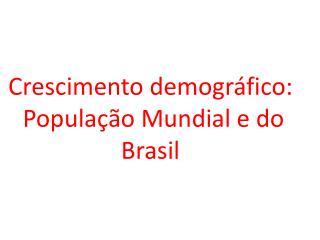 Crescimento demogr�fico:  P opula��o Mundial e do Brasil