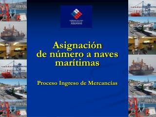 Asignación  de número a naves marítimas  Proceso Ingreso de Mercancías