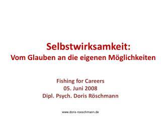 Selbstwirksamkeit:    Vom Glauben an die eigenen Möglichkeiten Fishing for Careers 05. Juni 2008