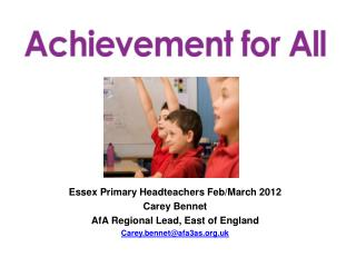 Essex Primary Headteachers Feb/March 2012 Carey Bennet AfA Regional Lead, East of England