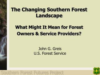 The Changing Southern Forest Landscape  What Might It Mean for Forest Owners & Service Providers?