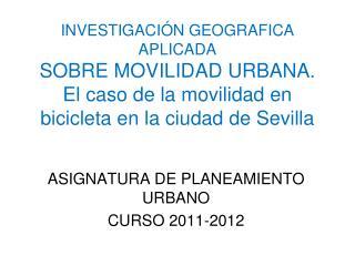 ASIGNATURA DE PLANEAMIENTO URBANO  CURSO 2011-2012