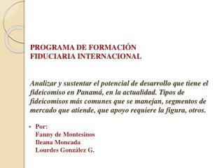 Por : Fanny de  Montesinos Ileana Moncada Lourdes  González  G.
