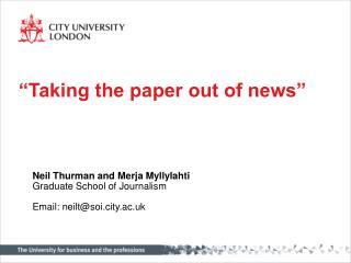 Neil Thurman and Merja Myllylahti Graduate School of Journalism Email: neilt@soi.city.ac.uk