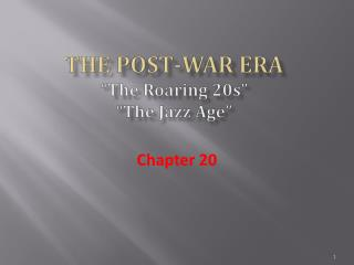 "The Post-War Era ""The Roaring 20s"" ""The Jazz Age"""