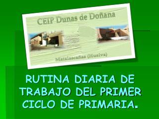 RUTINA DIARIA DE TRABAJO DEL PRIMER CICLO DE PRIMARIA .