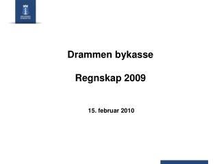 Drammen bykasse  Regnskap 2009  15. februar 2010