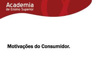 Motivações do Consumidor.