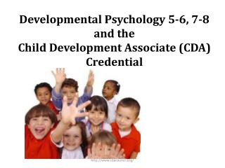 Developmental Psychology 5-6, 7-8 and the  Child Development Associate (CDA) Credential