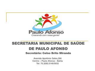 SECRETARIA MUNICIPAL DE SA�DE DE PAULO AFONSO  Secret�rio: Celso Brito Miranda