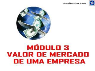 MÓDULO 3 VALOR DE MERCADO  DE UMA EMPRESA