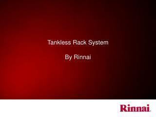 Tankless Rack System By Rinnai