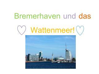 Bremerhaven und das Wattenmeer !