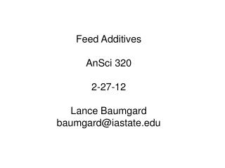 Feed Additives AnSci 320 2-27-12 Lance Baumgard baumgard@iastate
