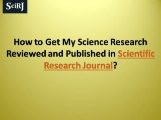 How to Get My Science Research Reviewed & Published in SciRJ