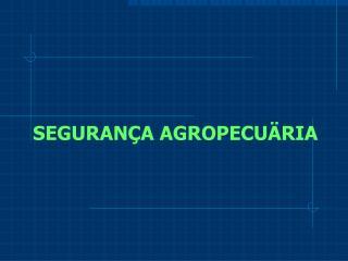 SEGURANÇA AGROPECUÄRIA
