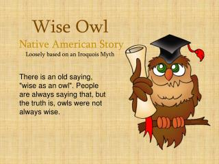 Wise Owl  Native American Story Loosely based on an Iroquois Myth