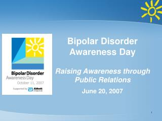 Bipolar Disorder Awareness Day Raising Awareness through  Public Relations June 20, 2007