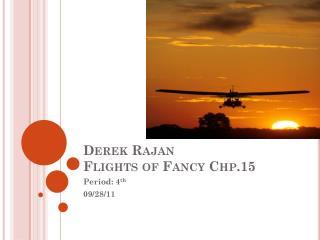 Derek Rajan  Flights of Fancy Chp.15