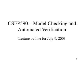 CSEP590 � Model Checking and Automated Verification