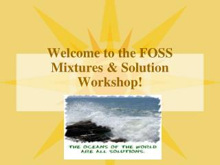 Welcome to the FOSS  Mixtures & Solution Workshop!