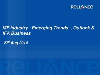 MF Industry : Emerging Trends  , Outlook & IFA Business   27 th Aug 2014