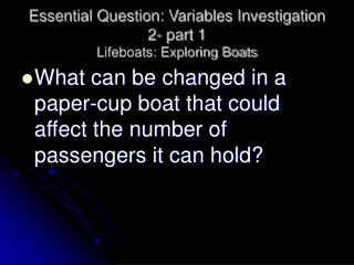 Essential Question: Variables Investigation 2- part 1 Lifeboats: Exploring Boats