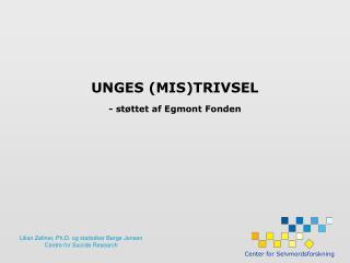 UNGES (MIS)TRIVSEL - støttet af Egmont Fonden