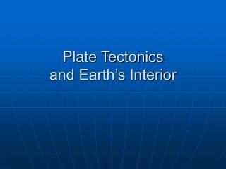 Plate Tectonics and Earth�s Interior