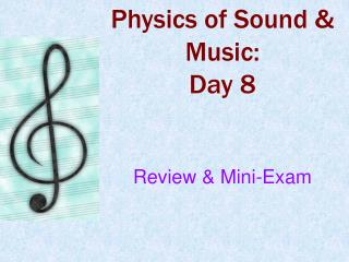 Physics of Sound & Music: Day 8 Review & Mini-Exam