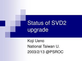 Status of SVD2 upgrade