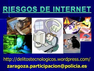 delitostecnologicos.wordpress/ zaragoza.participacion@policia.es
