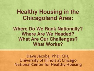 Dave Jacobs, PhD, CIH,  University of Illinois at Chicago National Center for Healthy Housing