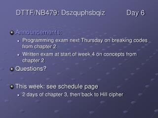 Announcements: Programming exam next Thursday on breaking codes from chapter 2