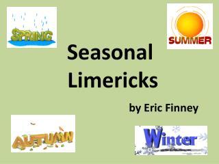 Seasonal    Limericks by Eric Finney