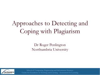Approaches to Detecting and Coping with Plagiarism Dr Roger Penlington Northumbria University
