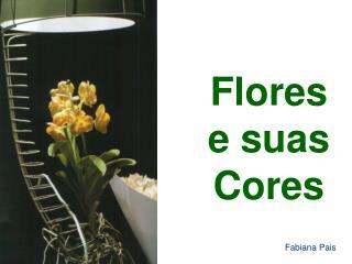 Flores  e suas Cores