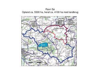 Ravn Sø  Opland ca. 5500 ha, heraf ca. 4100 ha med landbrug