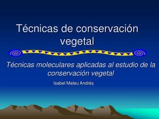 T�cnicas de conservaci�n vegetal