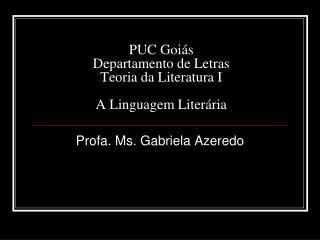 PUC Goiás Departamento de Letras Teoria da Literatura I A Linguagem Literária
