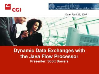 Dynamic Data Exchanges with the Java Flow Processor Presenter: Scott Bowers
